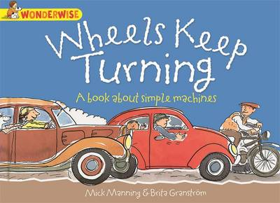 Wheels Keep Turning: A Book About Simple Machines by Mick Manning, Brita Granstrom
