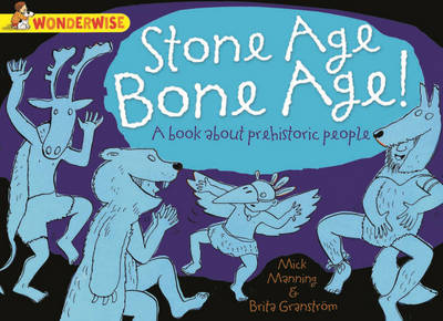 Stone Age, Bone Age!: a Book About Prehistoric People by Mick Manning, Brita Granstrom