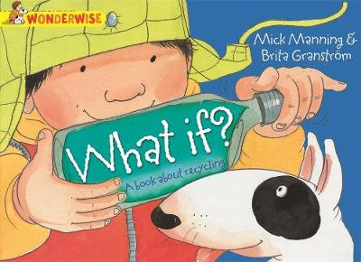 What If?: A Book About Recycling by Mick Manning, Brita Granstrom