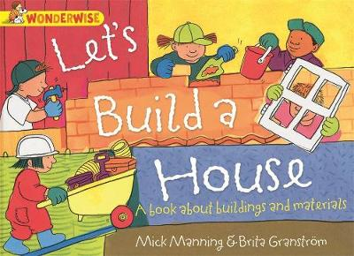 Let's Build a House: A Book About Buildings and Materials by Mick Manning, Brita Granstrom