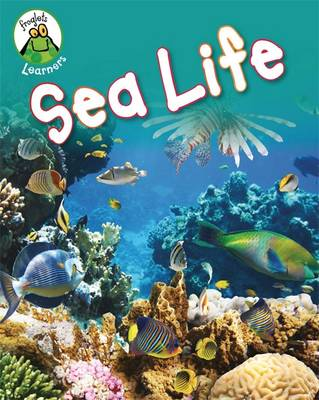 Sea Life by Franklin Watts, Annabelle Lynch