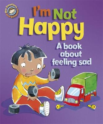 I'm Not Happy - A Book About Feeling Sad by Sue Graves