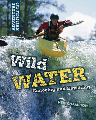 Wild Water: Canoeing and Kayaking by Neil Champion