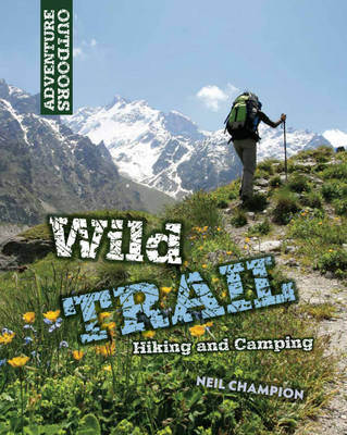Wild Trail: Hiking and Camping by Neil Champion