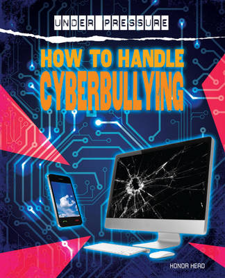 Under Pressure: How to Handle Cyber-Bullies by Honor Head
