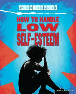 How to Handle Low Self-Esteem by Franklin Watts
