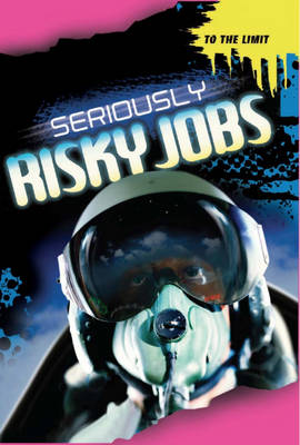 To The Limit: Seriously Risky Jobs by Jim Pipe