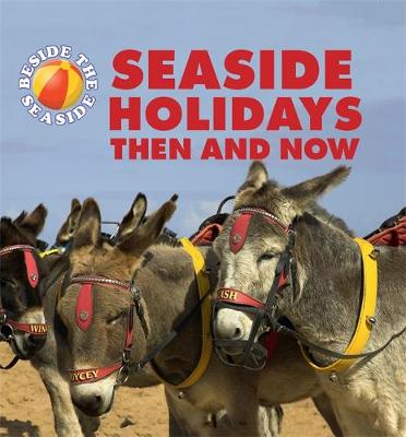 Seaside Holidays Then and Now by Claire Hibbert