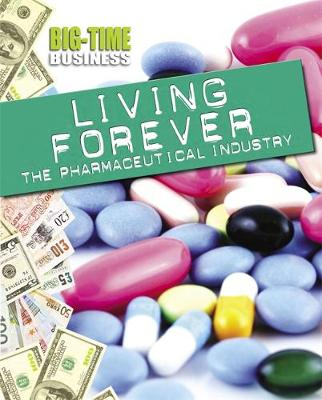 Living Forever: The Pharmaceutical Industry by Matt Anniss, Franklin Watts, Catherine Chambers