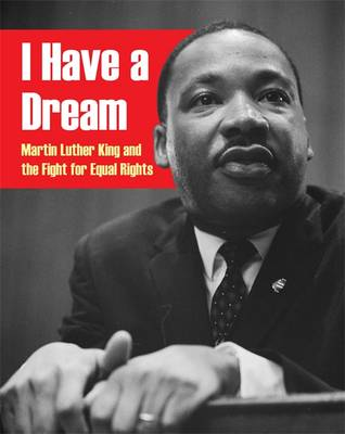 I Have a Dream: Martin Luther King and the Fight for Equal Rights by Anita Ganeri
