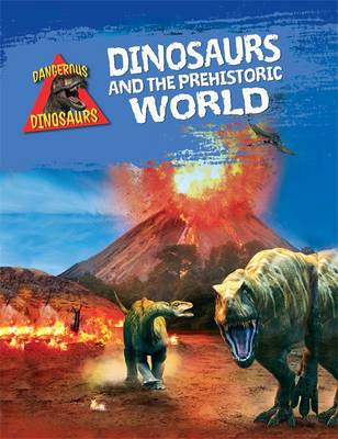 Dinosaurs and the Prehistoric World by Liz Miles