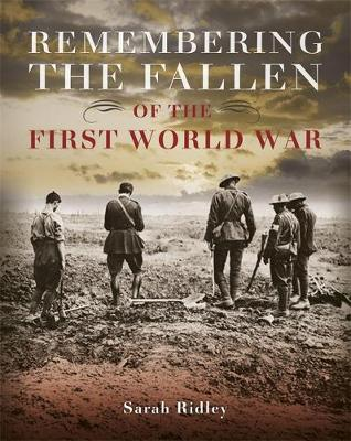 Remembering the Fallen of the First World War by Sarah Ridley