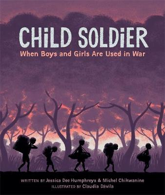 Child Soldier: When boys and girls are used in war by Jessica Dee Humphreys, Michel Chikwanine