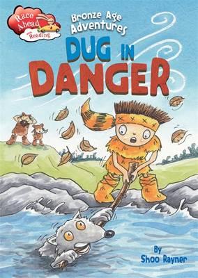 Bronze Age Adventures: Dug in Danger by Shoo Rayner