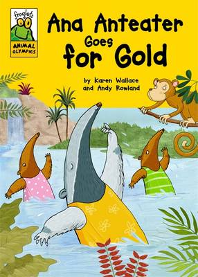Ana Anteater Goes for Gold by Karen Wallace