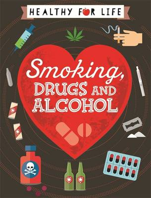 Smoking, Drugs and Alcohol by Anna Claybourne