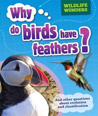Why Do Birds Have Feathers? And Other Questions About Evolution and Classification by Pat Jacobs