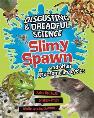 Slimy Spawn and Other Gruesome Life Cycles by Barbara Taylor, Anna Claybourne