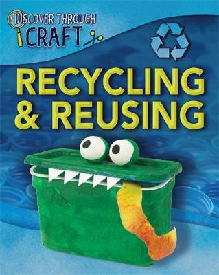 Recycling and Reusing by Louise Spilsbury