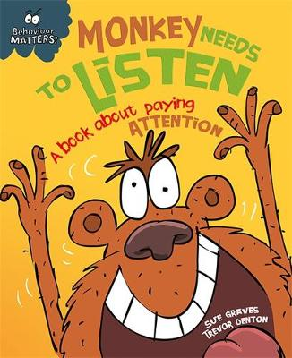 Monkey Needs to Listen - A Book About Paying Attention by Sue Graves