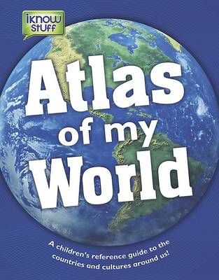 Atlas of My World - a Children's Reference Guide by