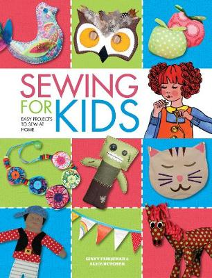 Sewing for Kids Easy Projects to Sew at Home by Alice Butcher, Ginny Farquhar