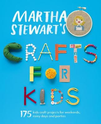 Martha Stewart's Crafts for Kids 175 Kids Craft Projects for Weekends, Rainy Days and Parties by Martha Stewart