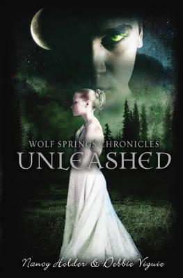 Wolf Springs Chronicles: Unleashed by Nancy Holder, Debbie Viguie