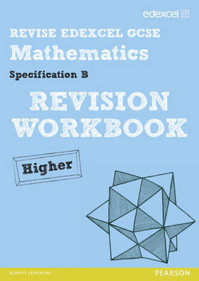 REVISE Edexcel GCSE Mathematics Spec B Higher Revision Workbook by Harry Smith, Gwenllian Burns, Jean Linsky, Julie Bolter