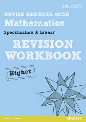 REVISE Edexcel GCSE Mathematics Spec A Higher Revision Workbook by Harry Smith, Gwenllian Burns, Jean Linsky, Julie Bolter