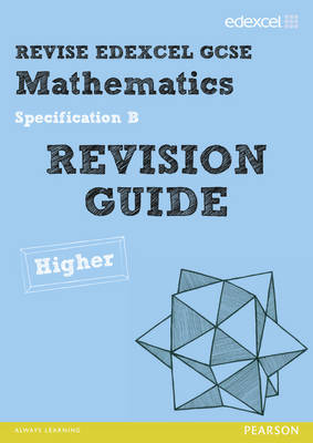 REVISE Edexcel GCSE Mathematics Spec B Higher Revision Guide by Harry Smith, Gwenllian Burns, Jean Linsky, Julie Bolter