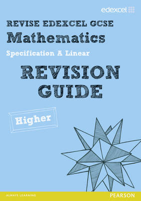 REVISE Edexcel GCSE Mathematics Spec A Higher Revision Guide by Harry Smith, Gwenllian Burns, Jean Linsky, Julie Bolter