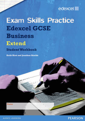 Edexcel GCSE Business Exam Skills Practice Workbook - Extend by Keith Hirst, Jonathan Shields