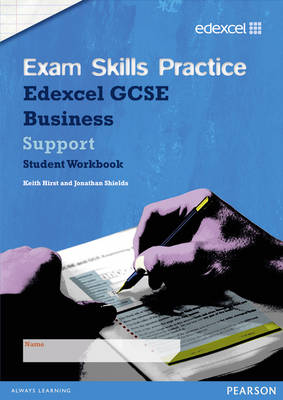 Edexcel GCSE Business Exam Skills Practice Workbook - Support by Keith Hirst, Jonathan Shields