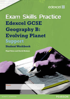 Edexcel GCSE Geography B Exam Skills Practice Workbook - Support by David Holmes, Nigel Yates