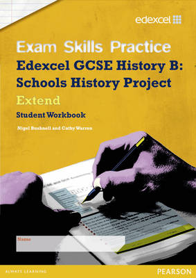 Edexcel GCSE Schools History Project Exam Skills Practice Workbook - Extend by Cathy Warren, Nigel Bushnell