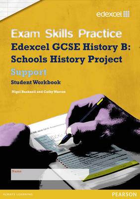 Edexcel GCSE Schools History Project Exam Skills Practice Workbook - Support by Cathy Warren, Nigel Bushnell