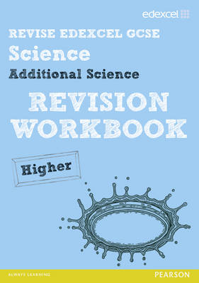 REVISE Edexcel: Edexcel GCSE Additional Science Revision Workbook - Higher by Penny Johnson, Damian Riddle, Ian Roberts, Peter Ellis