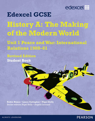 Edexcel GCSE Modern World History Unit 1 Peace and War: International Relations 1900-91 Student Book by Robin Bunce, Laura Gallagher, Nigel Kelly