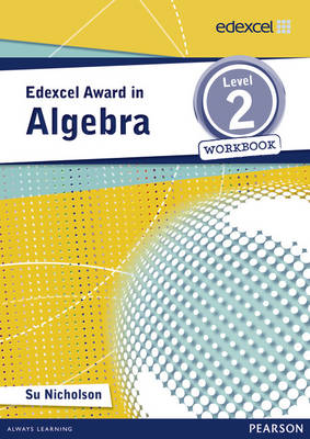 Edexcel Award in Algebra Level 2 Workbook by Su Nicholson
