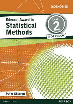Edexcel Award in Statistical Methods Level 2 Workbook by Peter Sherran