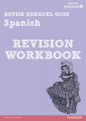 Revise Edexcel: GCSE Spanish Revision Workbook - Print and Digital Pack by Jacqui Lopez