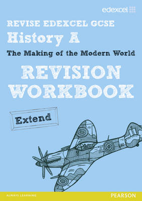 Revise Edexcel: Edexcel GCSE History Specification a Modern World History Revision Workbook Extend by Steven Waugh