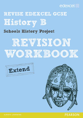 Revise Edexcel: Edexcel GCSE History Specification B Schools History Project Revision Workbook Extend by Cathy Warren, Nigel Bushnell