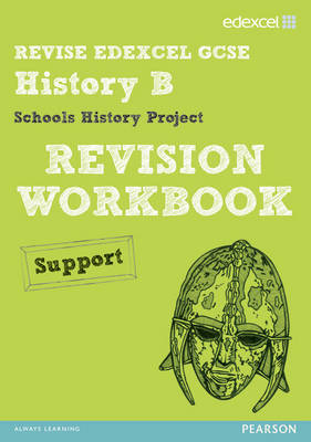 Revise Edexcel: Edexcel GCSE History Specification B Schools History Project Revision Workbook Support by Cathy Warren, Nigel Bushnell
