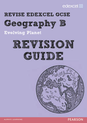 REVISE Edexcel: Edexcel GCSE Geography B Evolving Planet Revision Guide by David Flint, Rob Bircher