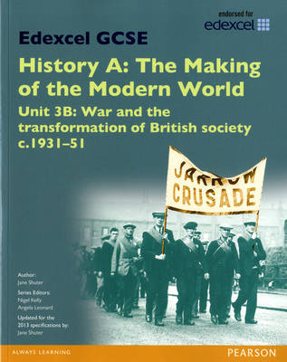 Edexcel GCSE History A the Making of the Modern World: Unit 3B War and the Transformation of British Society C1931-51 SB 2013 by Jane Shuter