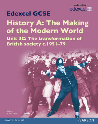 Edexcel GCSE History A the Making of the Modern World: Unit 3C the Transformation of British Society C1951-79 SB 2013 by Stuart Clayton