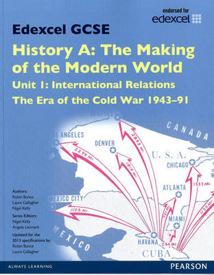 Edexcel GCSE History A the Making of the Modern World: Unit 1 International Relations: the Era of the Cold War 1943-91 SB 2013 by Laura Gallagher, Robin Bunce, Nigel Kelly