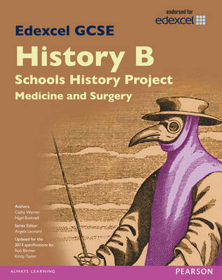 Edexcel GCSE History B Schools History Project: Medicine (1A) and Surgery (3A) SB 2013 by Cathy Warren, Nigel Bushnell, Kirsty Taylor, Rob Bircher